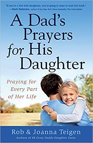 A Dad's Prayers for His Daughter: